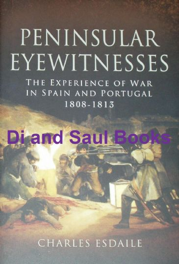 Peninsular Eyewitnesses - the Experience of War in Spain and Portugal 1808-1813, by Charles Esdaile